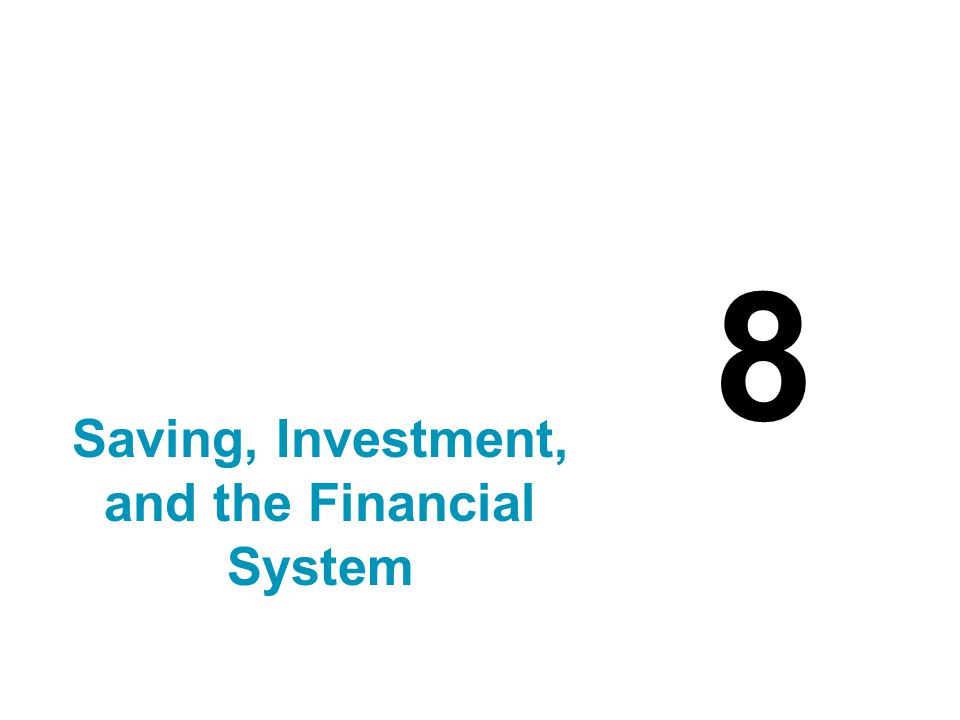 8 Saving, Investment, and the Financial System