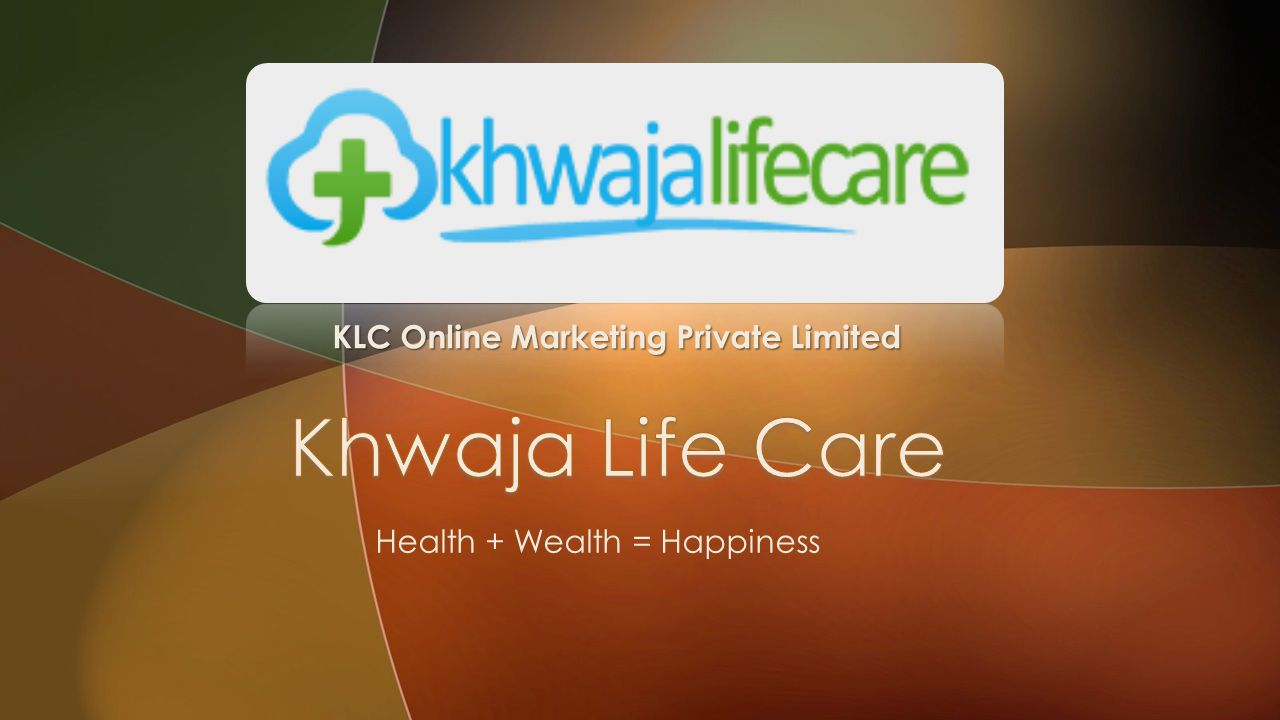 Health + Wealth = Happiness KLC Online Marketing Private Limited