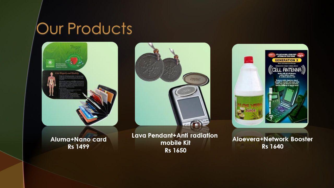 Aluma+Nano card Rs 1499 Lava Pendant+Anti radiation mobile Kit Rs 1650 Aloevera+Network Booster Rs 1640