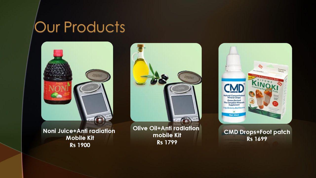 Noni Juice+Anti radiation Mobile Kit Rs 1900 Olive Oil+Anti radiation mobile Kit Rs 1799 CMD Drops+Foot patch Rs 1699