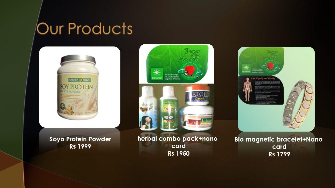 Soya Protein Powder Rs 1999 herbal combo pack+nano card Rs 1950 Bio magnetic bracelet+Nano card Rs 1799