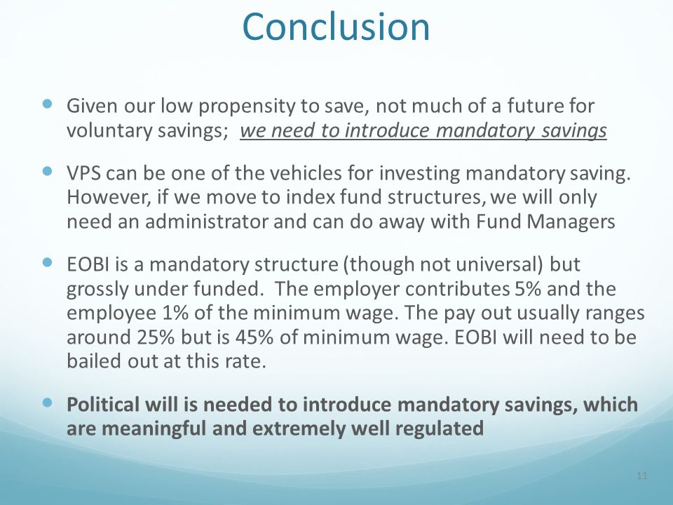 Conclusion Given our low propensity to save, not much of a future for voluntary savings; we need to introduce mandatory savings VPS can be one of the vehicles for investing mandatory saving.