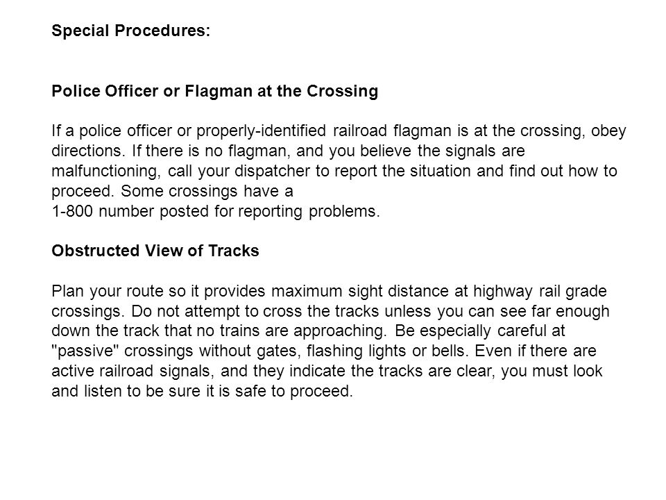 Special Procedures: Police Officer or Flagman at the Crossing If a police officer or properly-identified railroad flagman is at the crossing, obey directions.