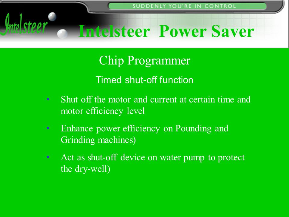 Timed shut-off function Shut off the motor and current at certain time and motor efficiency level Enhance power efficiency on Pounding and Grinding ma