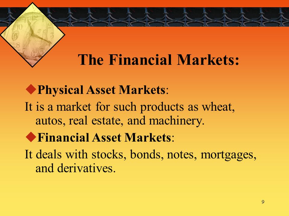 10 The Financial Markets:  Spot Markets: It is a market in which assets are bought and sold for on the spot delivery.