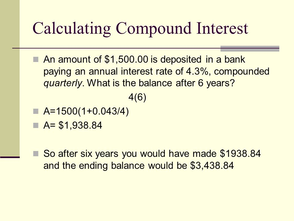 Calculating Compound Interest An amount of $1,500.00 is deposited in a bank paying an annual interest rate of 4.3%, compounded quarterly.