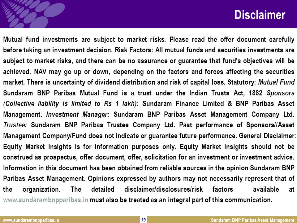 19 Sundaram BNP Paribas Tax Saver Sundaram BNP Paribas Asset Management 19 www.sundarambnpparibas.in Sundaram BNP Paribas Asset Managementwww.sundarambnpparibas.in SIP Disclaimer Mutual fund investments are subject to market risks.
