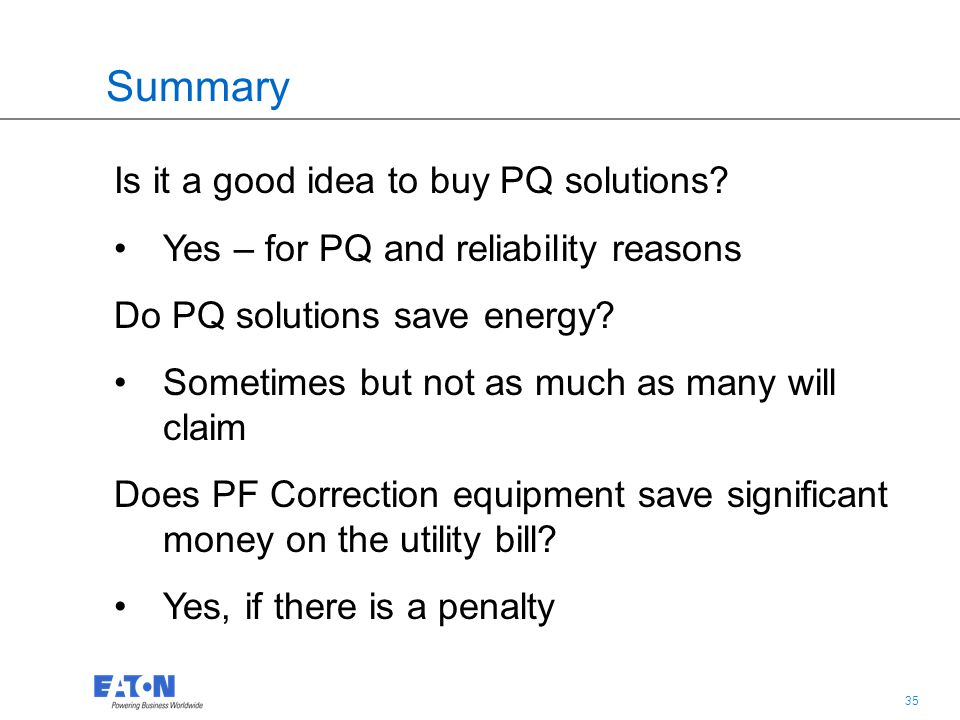 35 Summary Is it a good idea to buy PQ solutions.