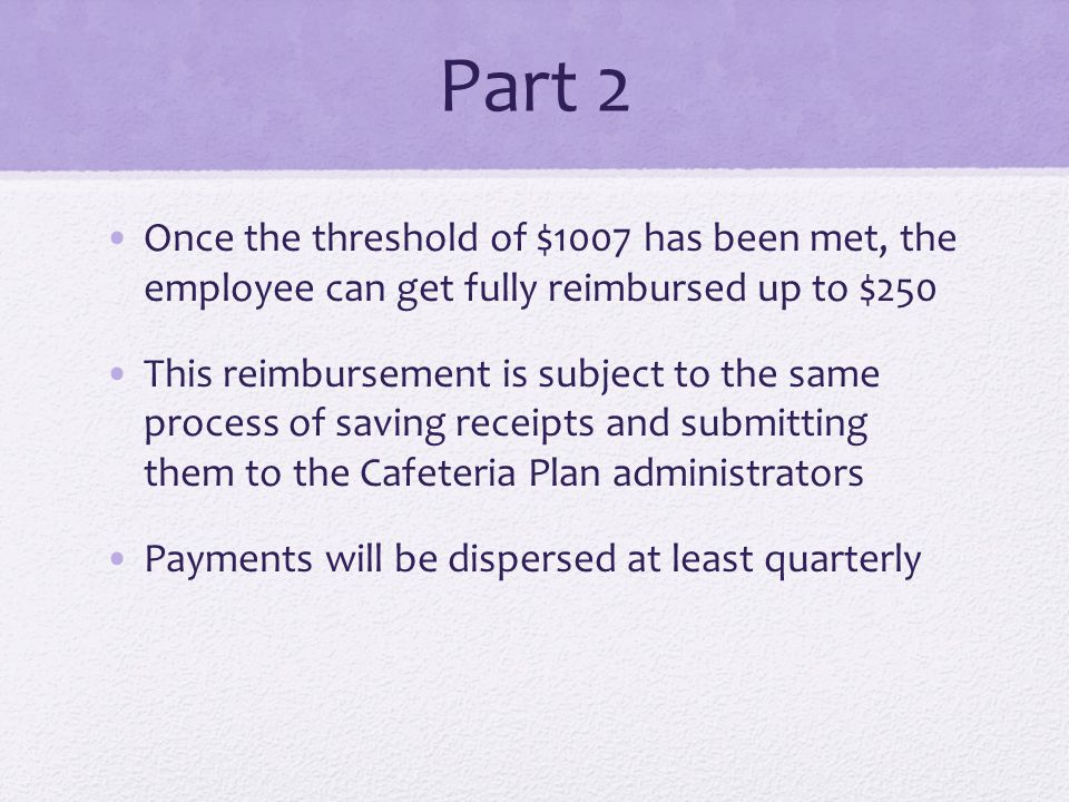 Part 2 Once the threshold of $1007 has been met, the employee can get fully reimbursed up to $250 This reimbursement is subject to the same process of