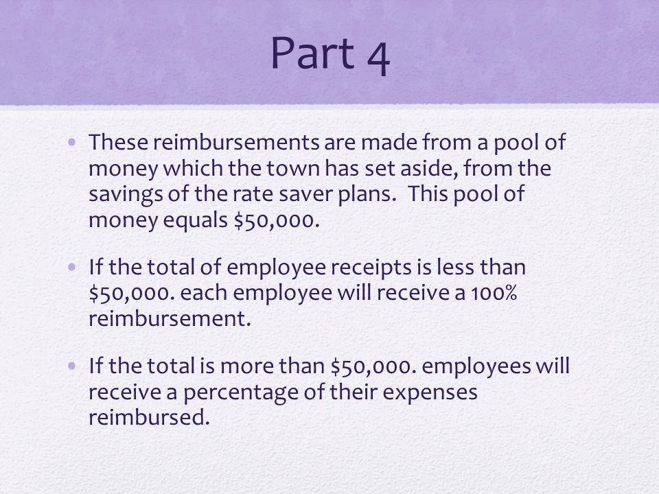 Part 4 These reimbursements are made from a pool of money which the town has set aside, from the savings of the rate saver plans. This pool of money e