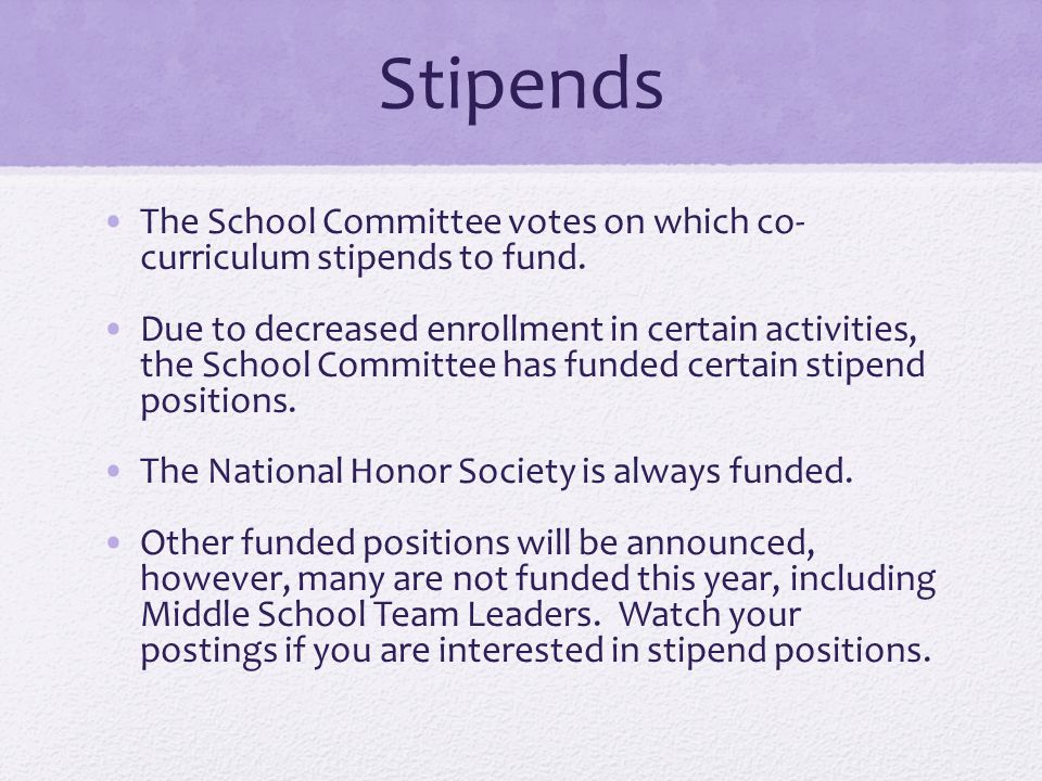 Stipends The School Committee votes on which co- curriculum stipends to fund. Due to decreased enrollment in certain activities, the School Committee