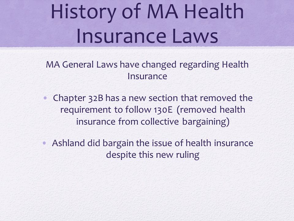 History of MA Health Insurance Laws MA General Laws have changed regarding Health Insurance Chapter 32B has a new section that removed the requirement