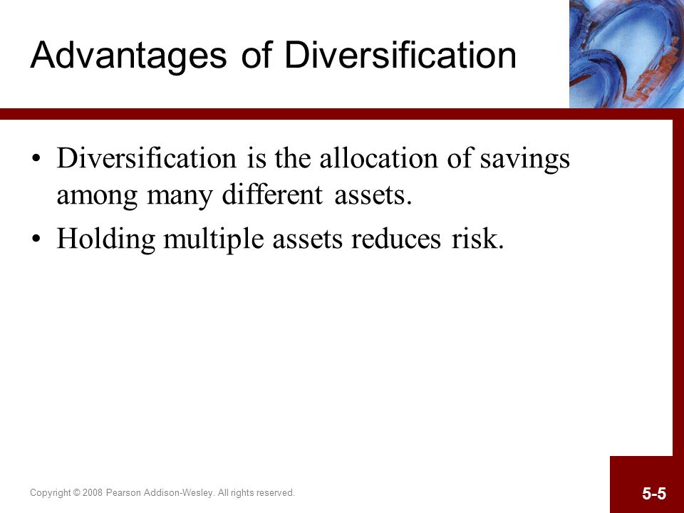 Copyright © 2008 Pearson Addison-Wesley. All rights reserved. 5-5 Advantages of Diversification Diversification is the allocation of savings among man