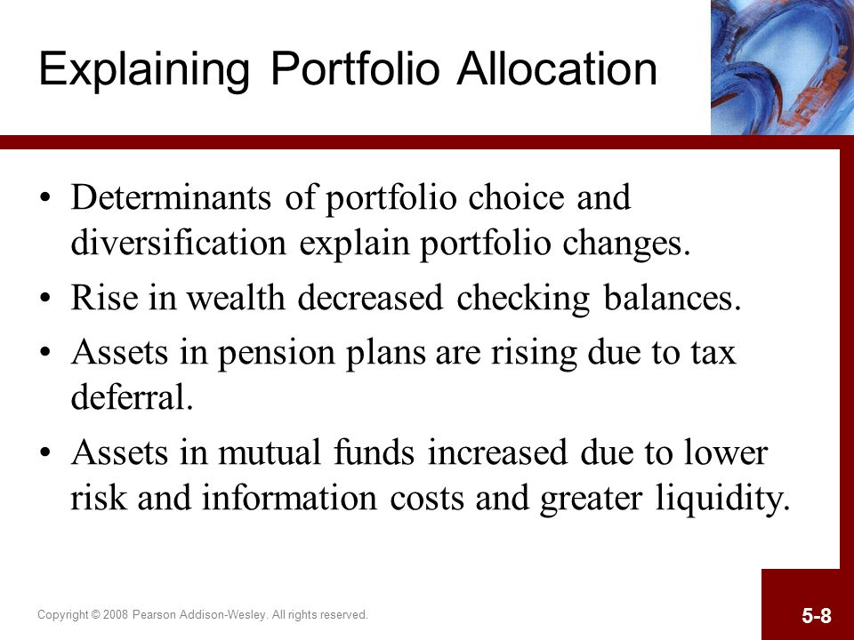 Copyright © 2008 Pearson Addison-Wesley. All rights reserved. 5-8 Explaining Portfolio Allocation Determinants of portfolio choice and diversification