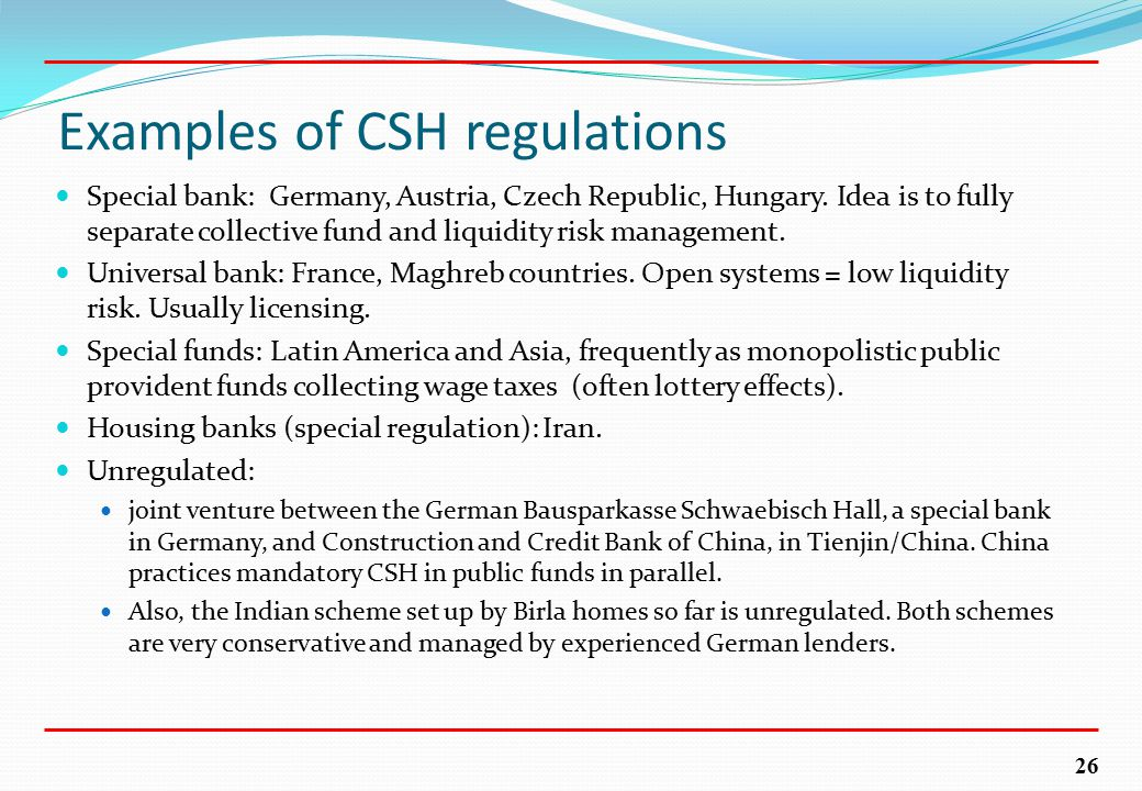 26 Examples of CSH regulations Special bank: Germany, Austria, Czech Republic, Hungary.