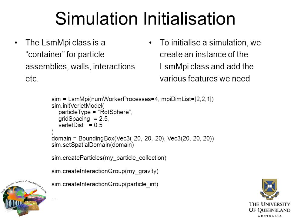 """Simulation Initialisation The LsmMpi class is a """"container"""" for particle assemblies, walls, interactions etc. To initialise a simulation, we create an"""