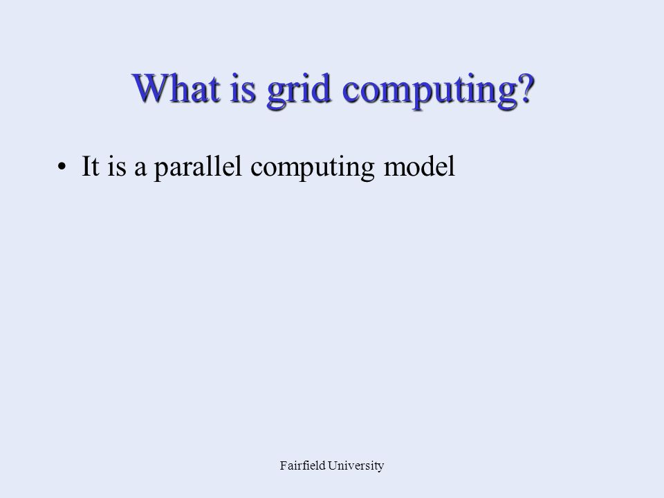 Fairfield University What is grid computing It is a parallel computing model
