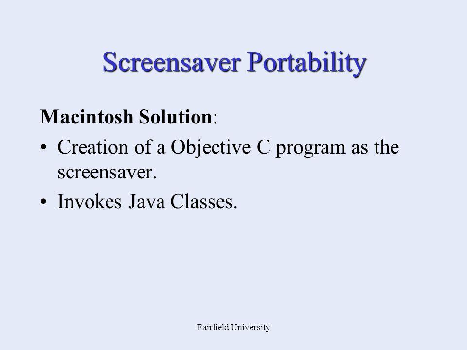 Fairfield University Screensaver Portability Macintosh Solution: Creation of a Objective C program as the screensaver. Invokes Java Classes.