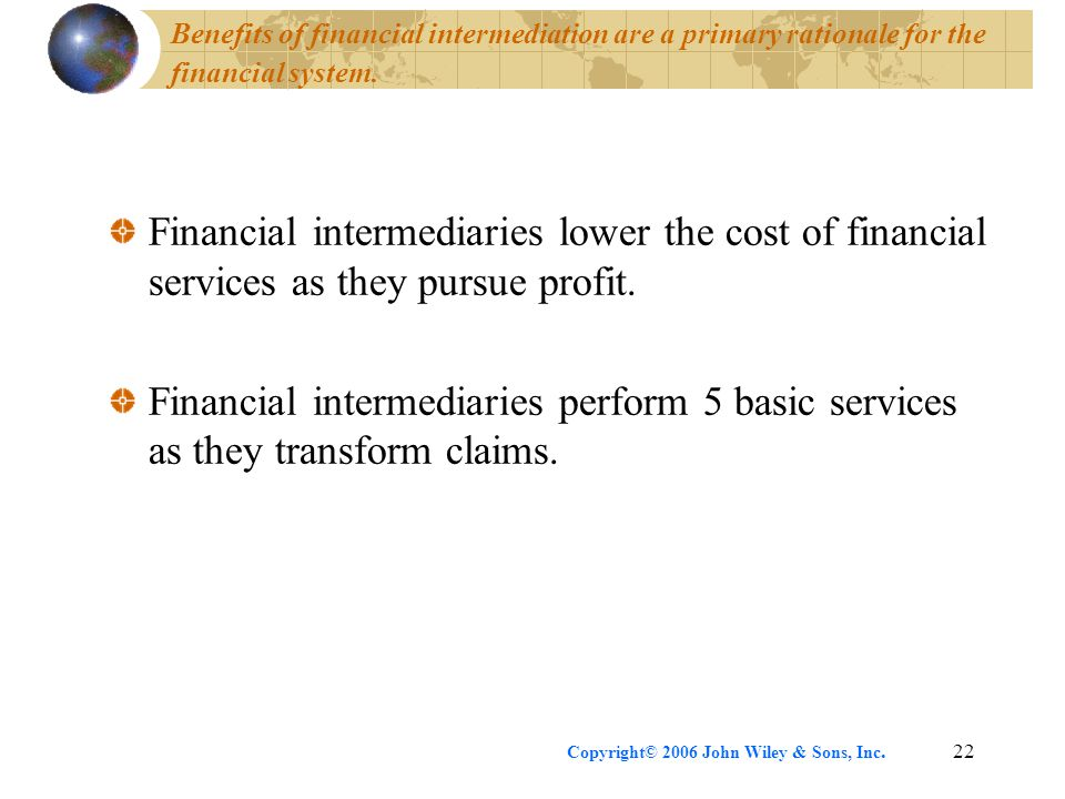 Copyright© 2006 John Wiley & Sons, Inc.22 Benefits of financial intermediation are a primary rationale for the financial system.