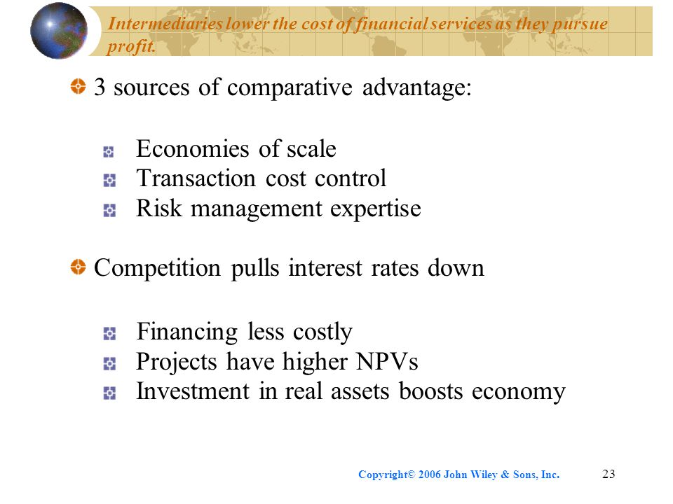 Copyright© 2006 John Wiley & Sons, Inc.23 Intermediaries lower the cost of financial services as they pursue profit.