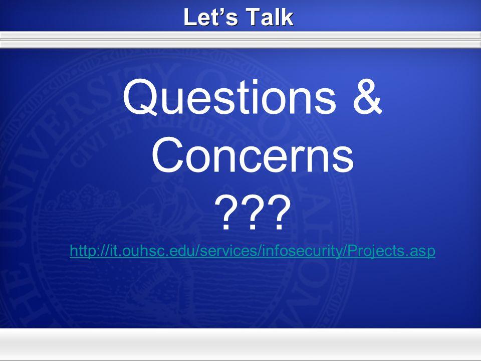 Let's Talk Questions & Concerns http://it.ouhsc.edu/services/infosecurity/Projects.asp
