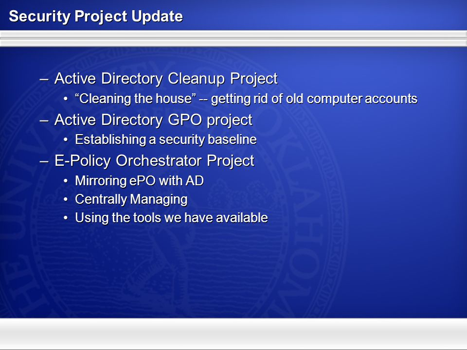 "Security Project Update –Active Directory Cleanup Project ""Cleaning the house"" -- getting rid of old computer accounts –Active Directory GPO project E"