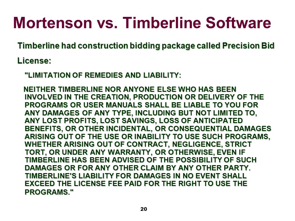20 Mortenson vs. Timberline Software Timberline had construction bidding package called Precision Bid License: