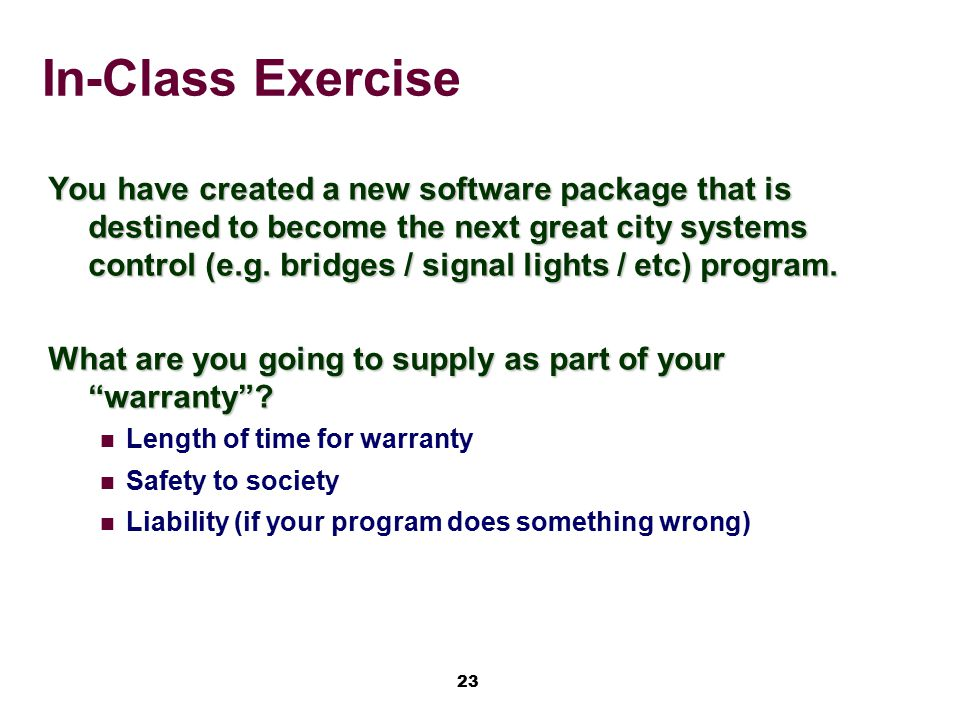23 In-Class Exercise You have created a new software package that is destined to become the next great city systems control (e.g. bridges / signal lig
