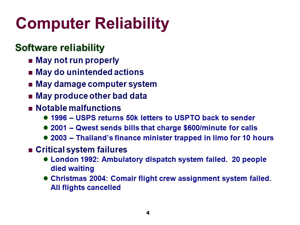 4 Computer Reliability Software reliability May not run properly May do unintended actions May damage computer system May produce other bad data Notab