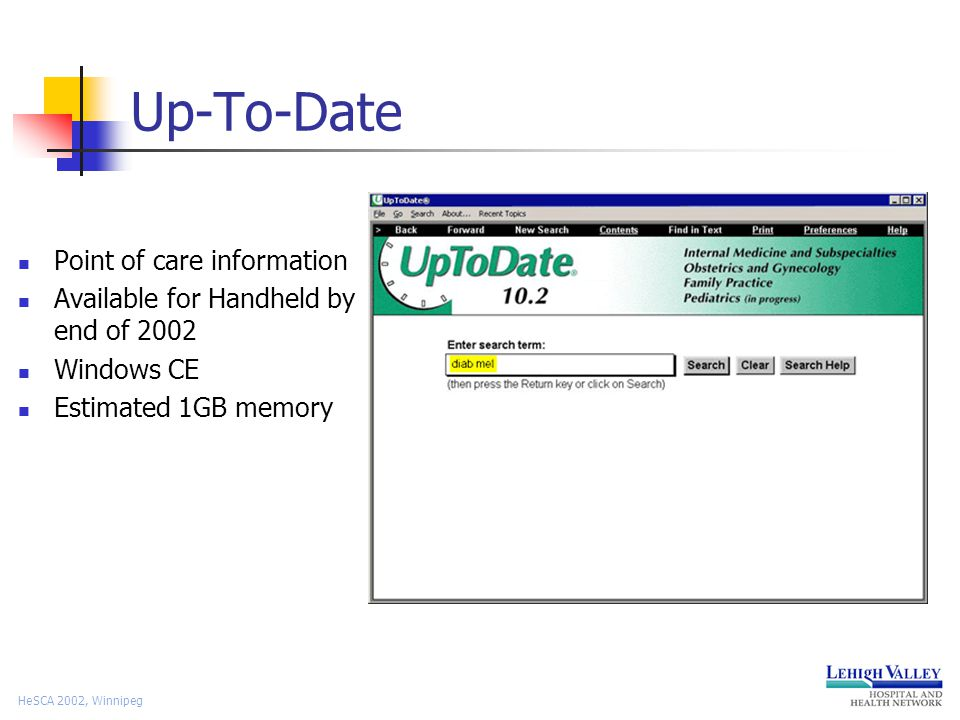 HeSCA 2002, Winnipeg Up-To-Date Point of care information Available for Handheld by end of 2002 Windows CE Estimated 1GB memory