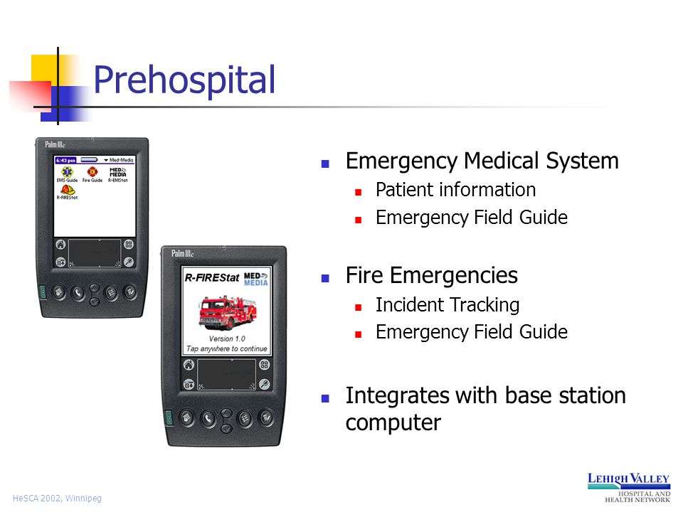 HeSCA 2002, Winnipeg Prehospital Emergency Medical System Patient information Emergency Field Guide Fire Emergencies Incident Tracking Emergency Field Guide Integrates with base station computer