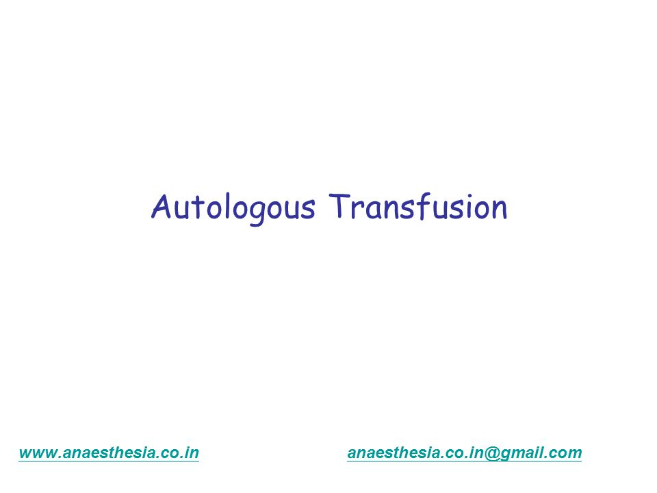 Autologous Transfusion www.anaesthesia.co.inwww.anaesthesia.co.in anaesthesia.co.in@gmail.comanaesthesia.co.in@gmail.com