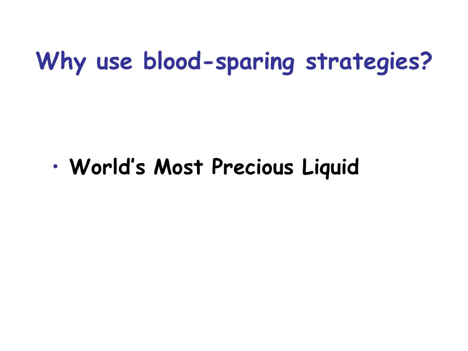Why use blood-sparing strategies World's Most Precious Liquid