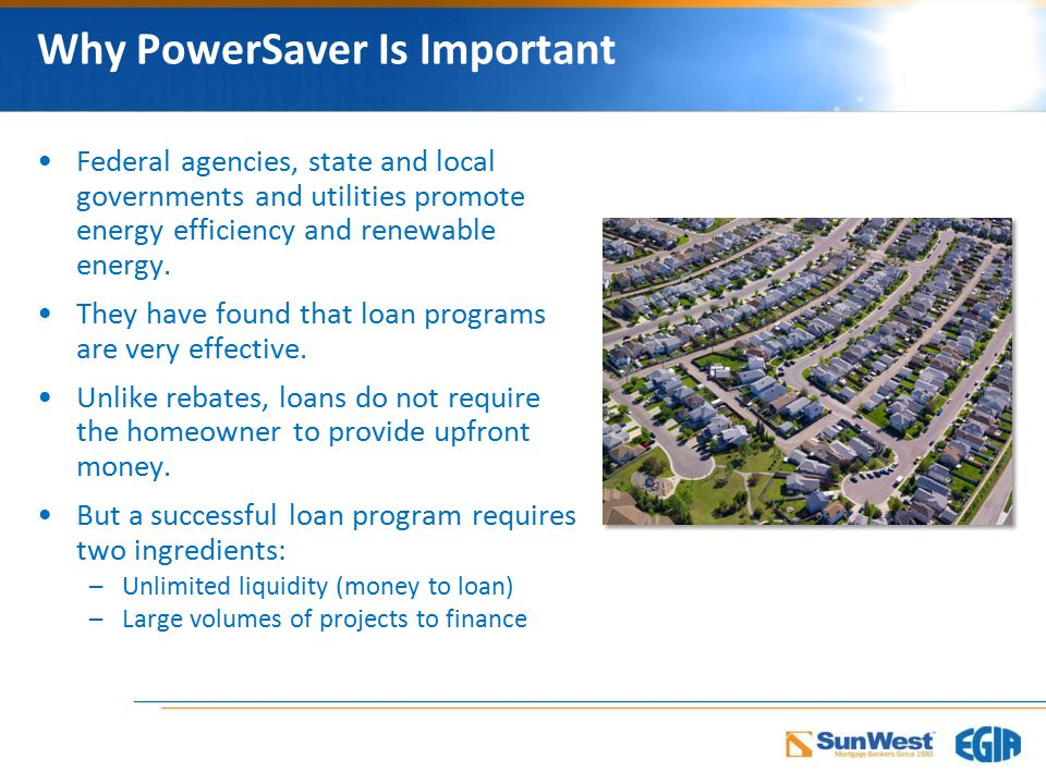 Why PowerSaver Is Important Federal agencies, state and local governments and utilities promote energy efficiency and renewable energy.