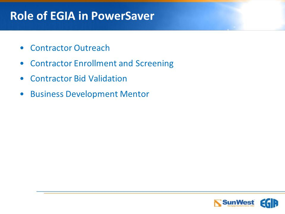 Role of EGIA in PowerSaver Contractor Outreach Contractor Enrollment and Screening Contractor Bid Validation Business Development Mentor