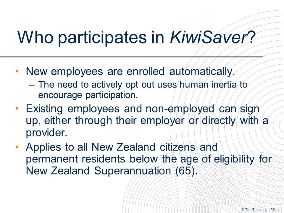 © The Treasury -- 20 Who participates in KiwiSaver.