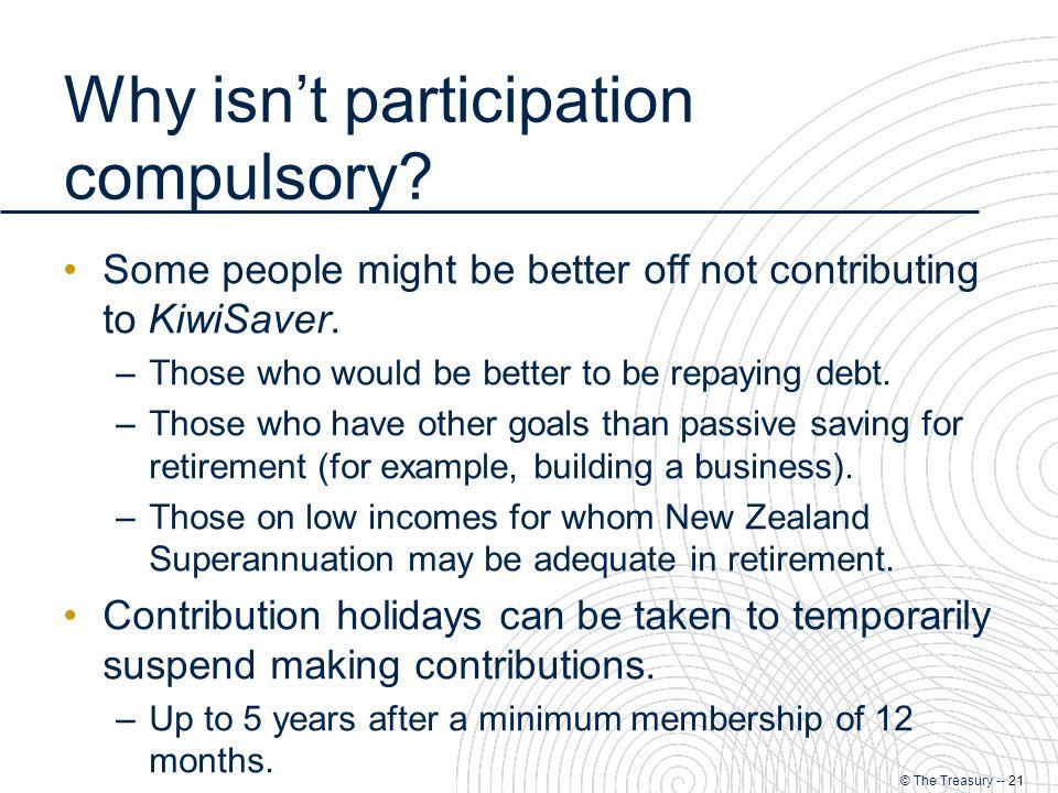 © The Treasury -- 21 Why isn't participation compulsory.