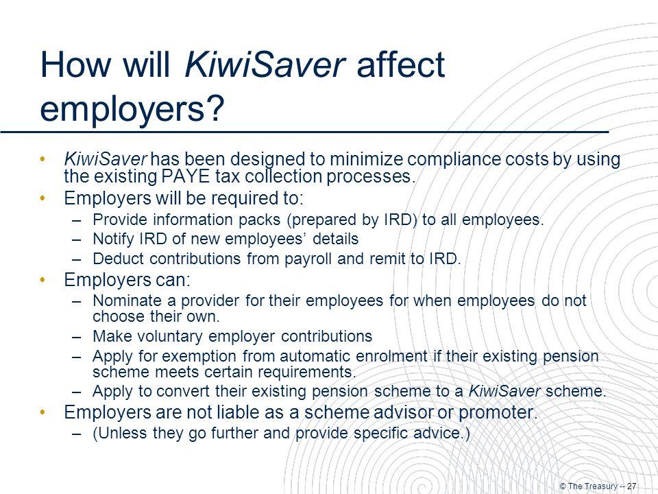 © The Treasury -- 27 How will KiwiSaver affect employers.