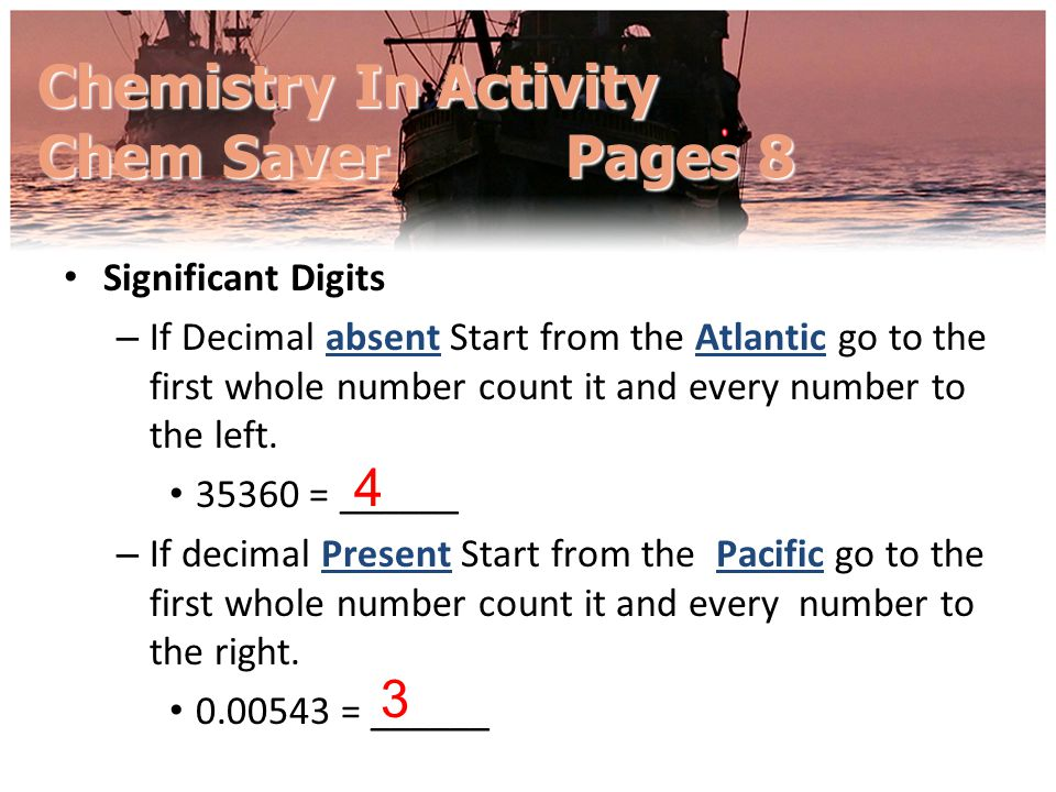 Significant Digits Significant Digits absentAtlantic – If Decimal absent Start from the Atlantic go to the first whole number count it and every numbe
