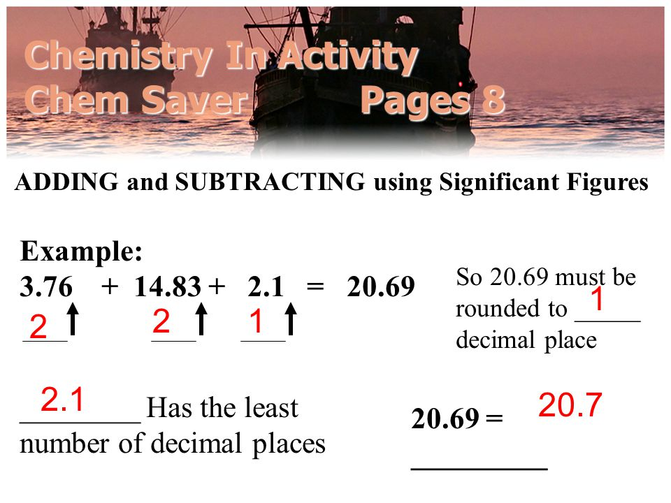 Chemistry In Activity Chem Saver Pages 8 So 20.69 must be rounded to _____ decimal place ADDING and SUBTRACTING using Significant Figures ________ Has