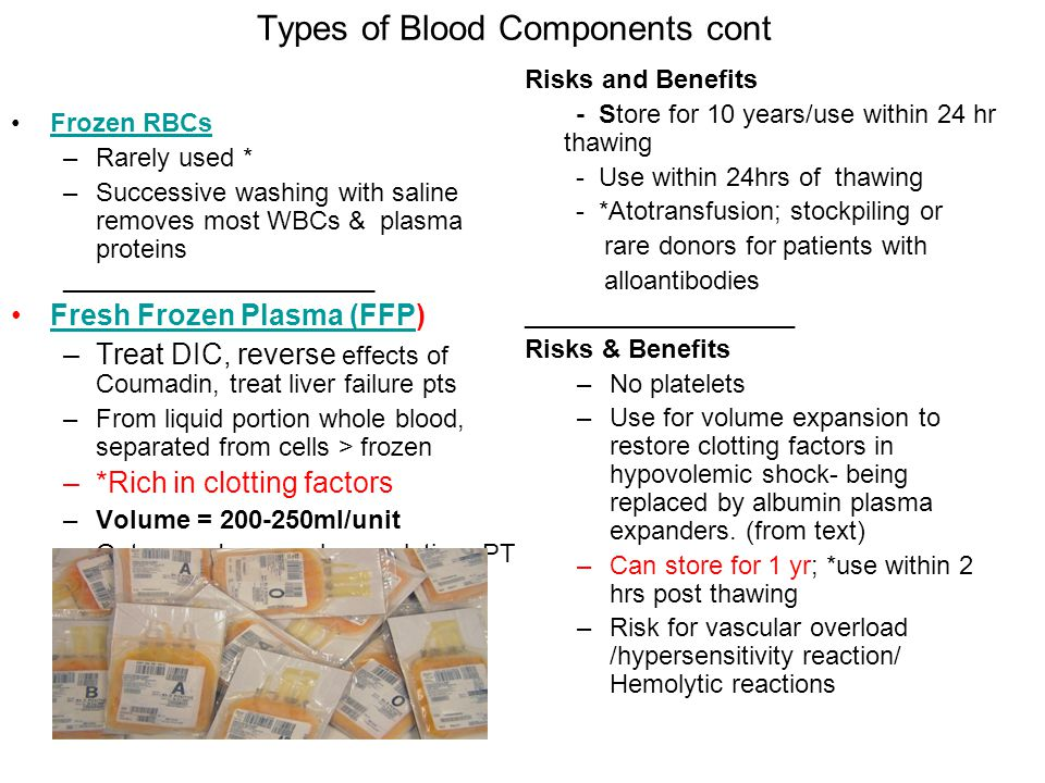 Types of Blood Components con't Platelets –Control or prevent bleeding in platelet deficiencies, i.e. thrombocytopenia- (ordered when platelets count