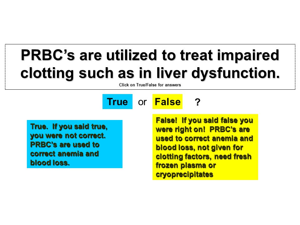 What is a primary purpose of administering blood and blood components? (click on right answer) Review A. B. C. D. treat hypervolemia. alleviate sodium