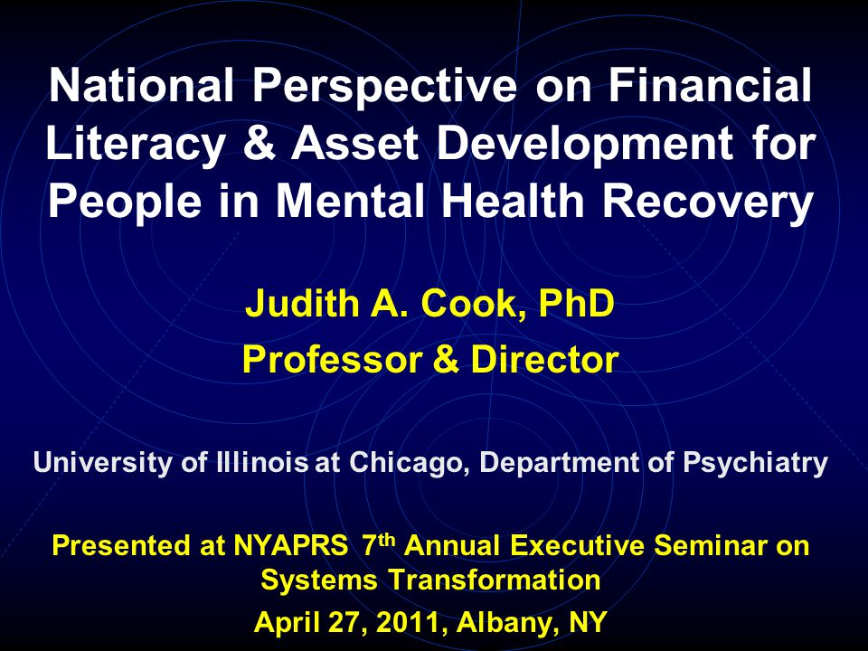 National Perspective on Financial Literacy & Asset Development for People in Mental Health Recovery Judith A.