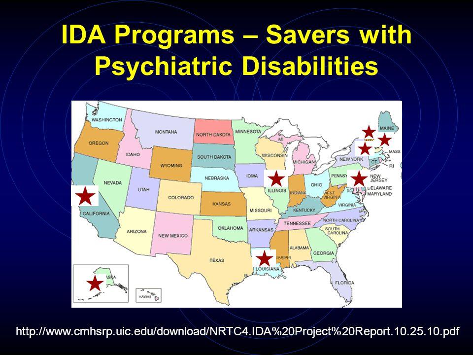 IDA Programs – Savers with Psychiatric Disabilities http://www.cmhsrp.uic.edu/download/NRTC4.IDA%20Project%20Report.10.25.10.pdf