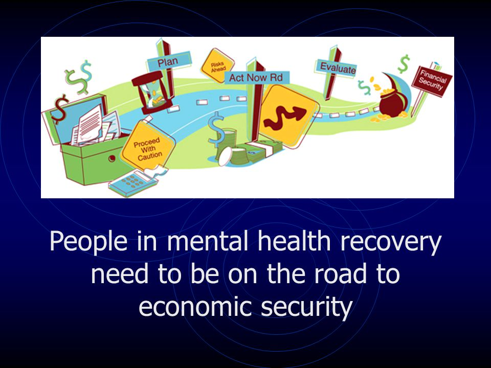 People in mental health recovery need to be on the road to economic security