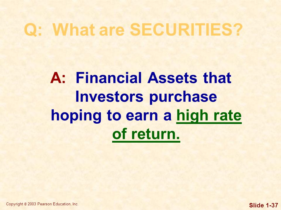 Copyright © 2003 Pearson Education, Inc. Slide 1-37 Q: What are SECURITIES.
