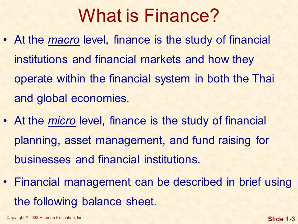 Copyright © 2003 Pearson Education, Inc. Slide 1-3 What is Finance.