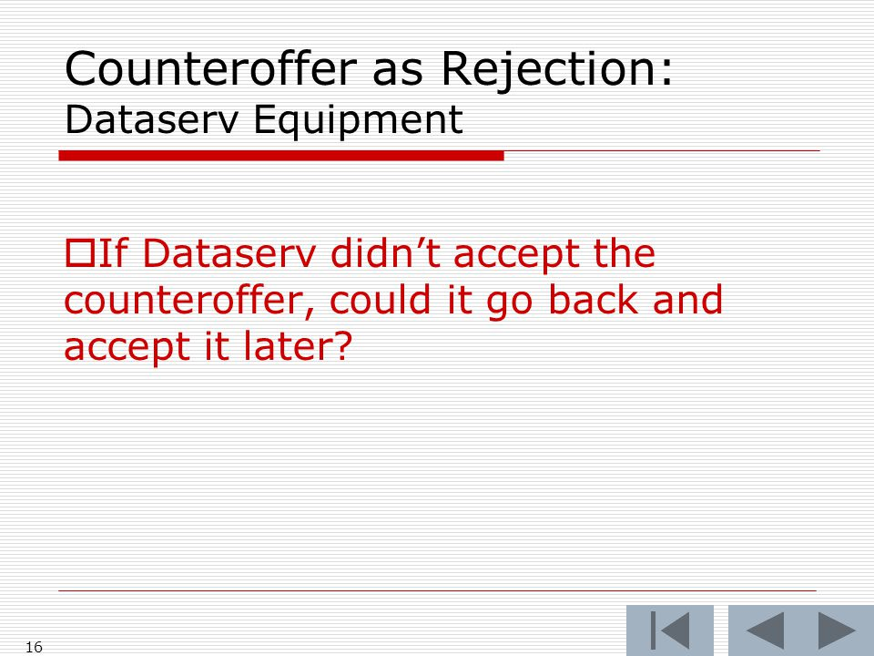 Counteroffer as Rejection: Dataserv Equipment  If Dataserv didn't accept the counteroffer, could it go back and accept it later.