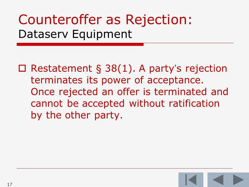 Counteroffer as Rejection: Dataserv Equipment  Restatement § 38(1).