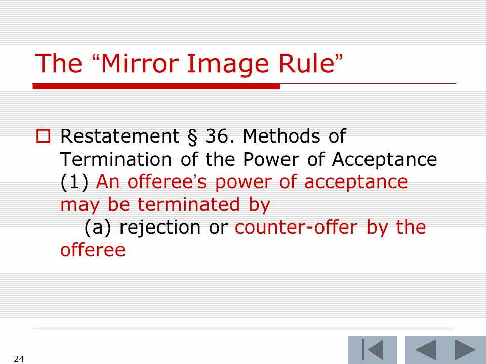 The Mirror Image Rule  Restatement § 36.